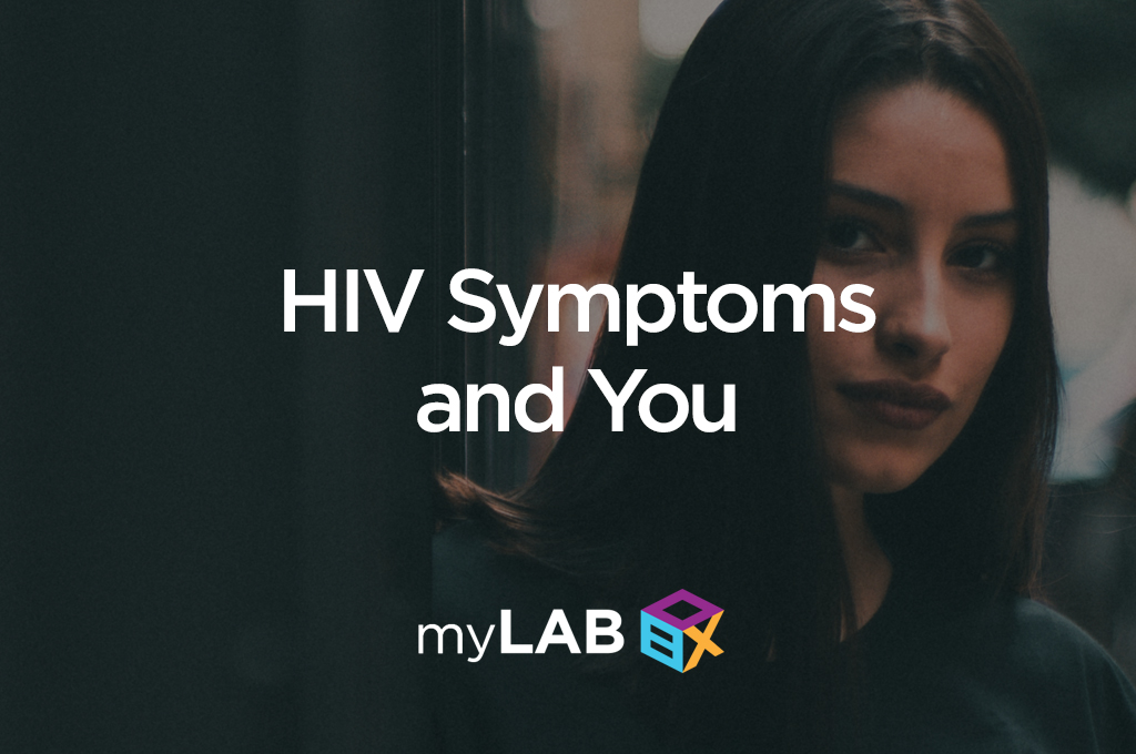 HIV Signs and Symptoms | myLAB Box™ At Home STD Tests