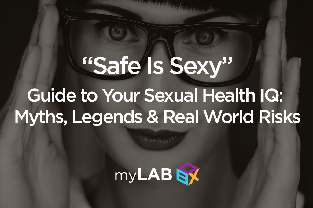 """""""Safe Is Sexy"""" Guide to Your Sexual Health IQ: Myths, Legends and Real World Risks"""