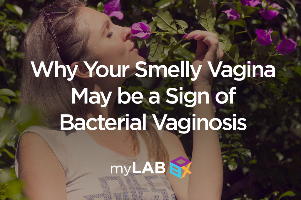 Why Your Smelly Vagina May be a Sign of Bacterial Vaginosis