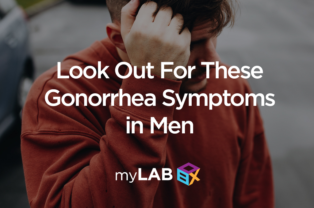 Look Out for These Gonorrhea Symptoms in Men