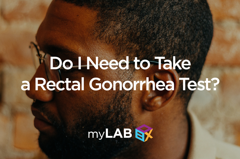 Do I Need to Take a Rectal Gonorrhea Test?