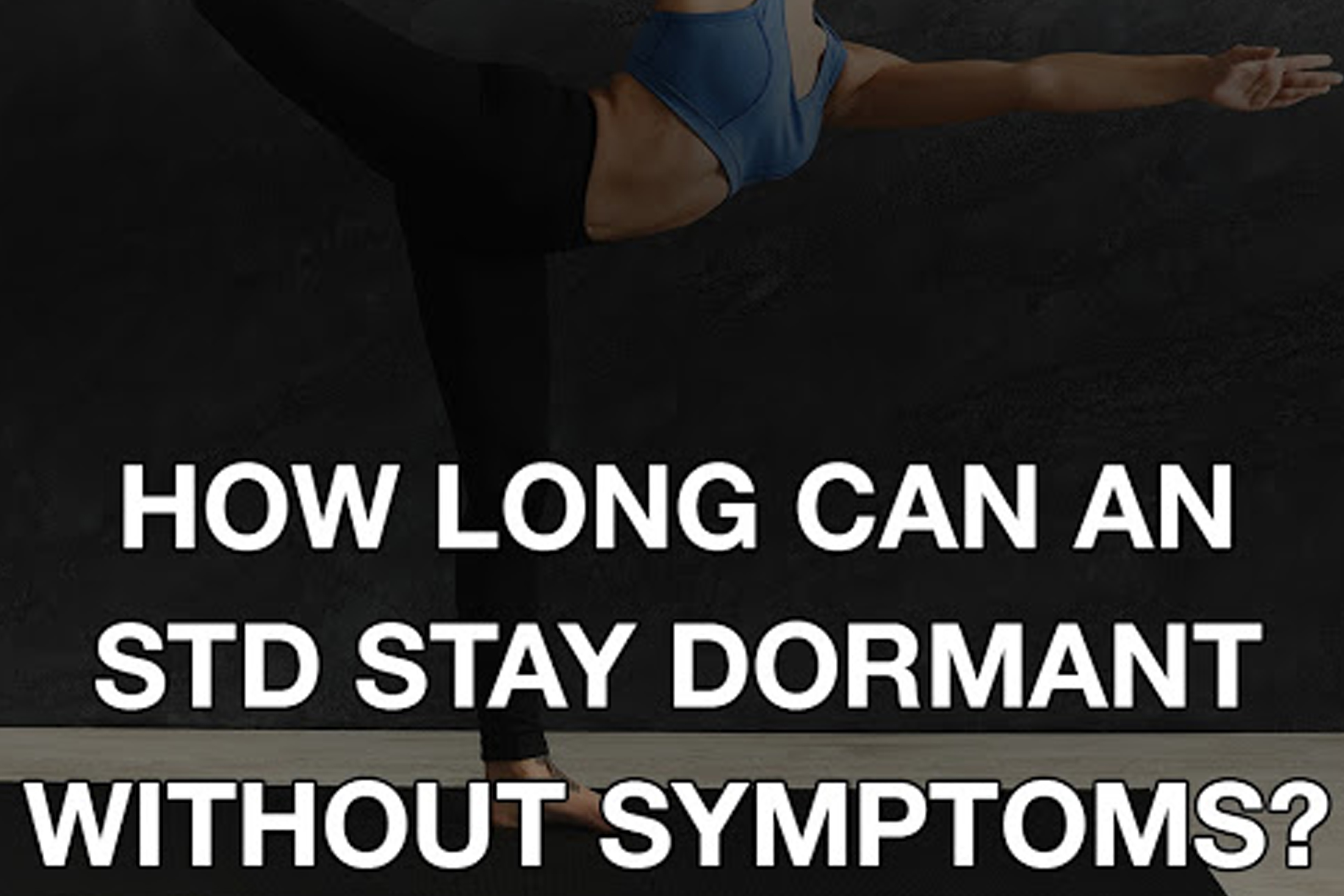 How Long Can An STD Stay Dormant Without Symptoms?